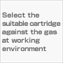 Select the suitable cartridge against the gas at working environment
